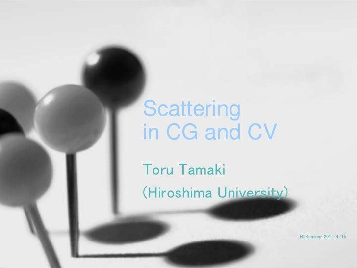 Scatteringin CG and CVToru Tamaki(Hiroshima University)                         HIISeminar 2011/4/15