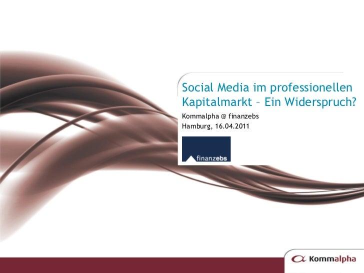 Social Media im professionellenKapitalmarkt – Ein Widerspruch?Kommalpha @ finanzebsHamburg, 16.04.2011