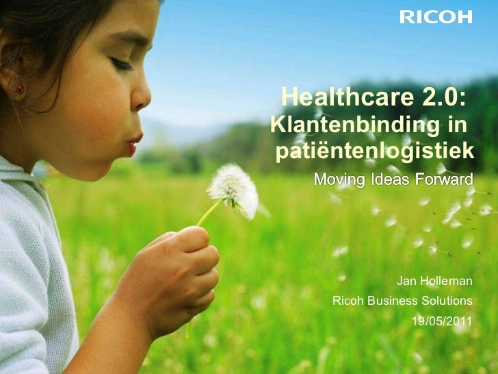 Healthcare 2.0:  Klantenbinding in  patiëntenlogistiek <ul><li>Jan Holleman </li></ul><ul><li>Ricoh Business Solutions </l...