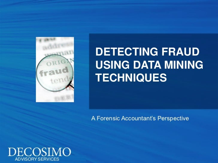DETECTING FRAUD                     USING DATA MINING                     TECHNIQUES                    A Forensic Account...