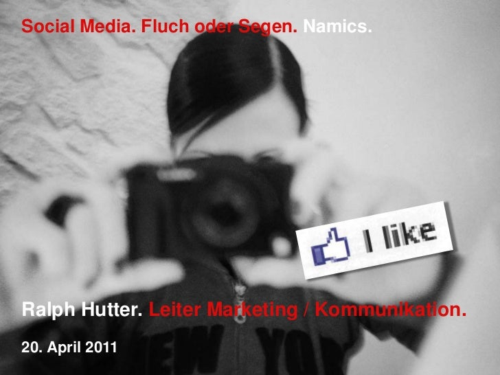 Social Media. Fluch oder Segen.Namics.<br />Ralph Hutter. Leiter Marketing / Kommunikation.<br />20. April 2011<br />