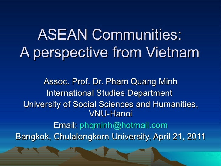 ASEAN Communities: A perspective from Vietnam Assoc. Prof. Dr. Pham Quang Minh International Studies Department  Universit...