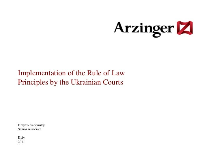 Implementation of the Rule of LawPrinciples by the Ukrainian CourtsDmytro GadomskySenior AssociateKyiv,2011