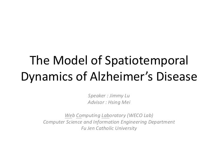 The Model of Spatiotemporal Dynamics of Alzheimer's Disease<br />Speaker : Jimmy Lu<br />Advisor : Hsing Mei<br />Web Comp...