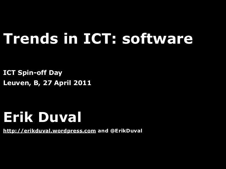 Trends in ICT: softwareICT Spin-off DayLeuven, B, 27 April 2011Erik Duvalhttp://erikduval.wordpress.com and @ErikDuval    ...
