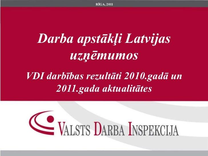 RĪGA, 2011  Darba apstākļi Latvijas      uzņēmumosVDI darbības rezultāti 2010.gadā un      2011.gada aktualitātes