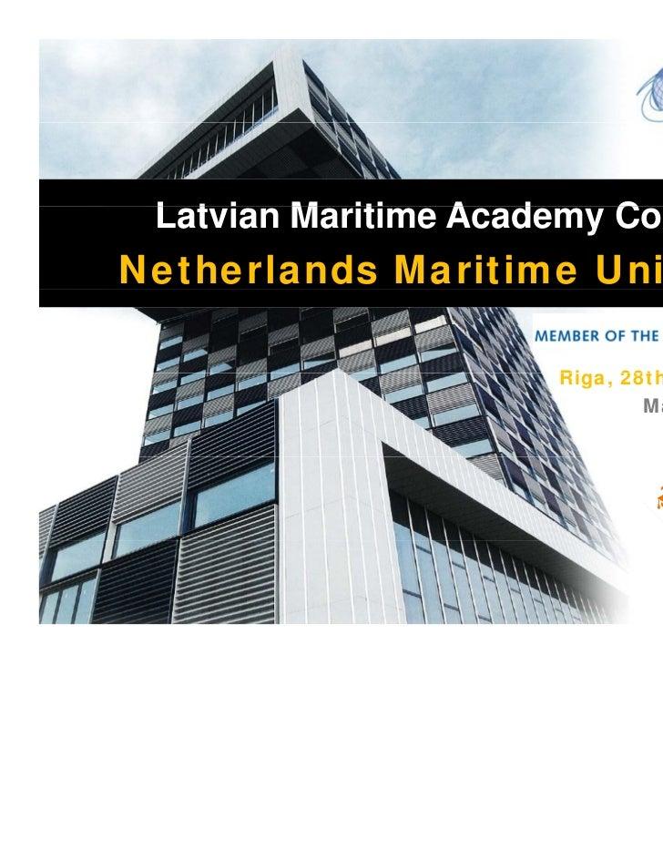 Latvian M iti L t i Maritime Academy Conference                A d     C fNetherlands Maritime University                 ...