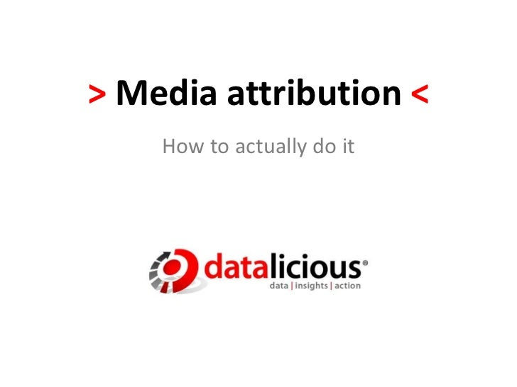 > Media attribution <<br />How to actually do it<br />