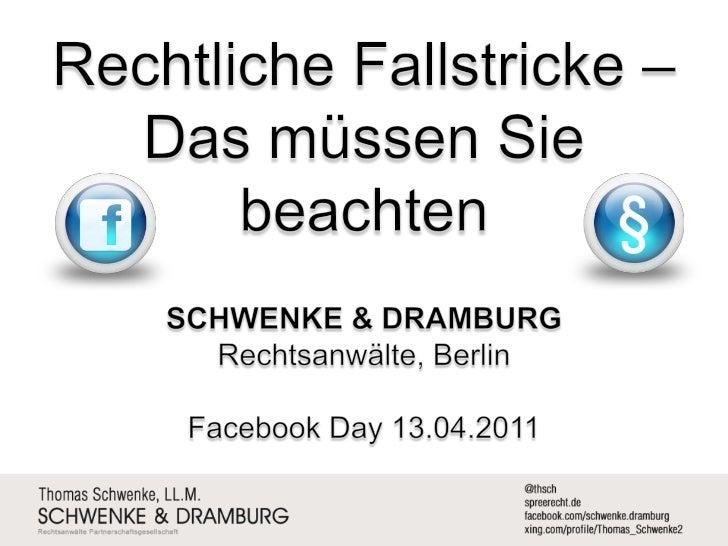 Rechtliche Fallstricke – Das müssen Sie beachten<br />SCHWENKE & DRAMBURG <br />Rechtsanwälte, Berlin<br />Facebook Day 13...