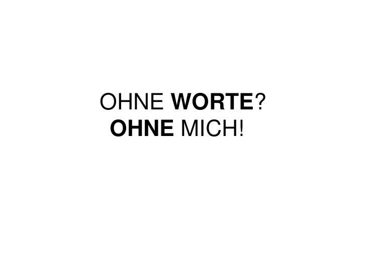 OHNE WORTE?OHNE MICH!<br />