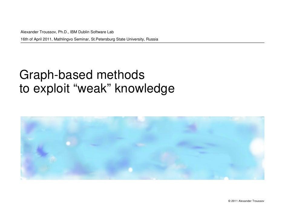 Alexander Troussov, Ph.D., IBM Dublin Software Lab16th of April 2011, Mathlingvo Seminar, St.Petersburg State University, ...