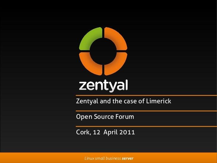 Zentyal and the case of LimerickOpen Source ForumCork, 12 April 2011  Linux small business server