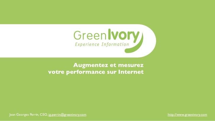 Augmentez et mesurez                         votre performance sur InternetJean Georges Perrin, CEO, jg.perrin@greenivory....