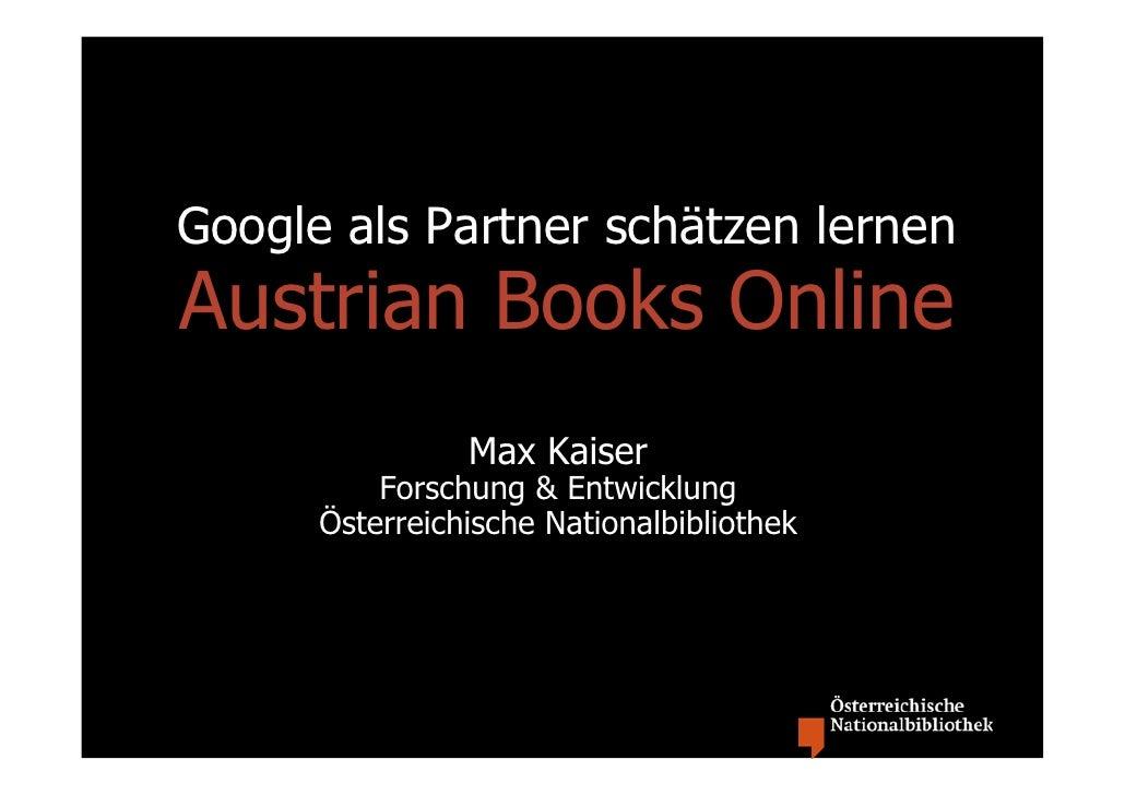 Google als Partner schätzen lernenAustrian Books Online                Max Kaiser          Forschung & Entwicklung      Ös...