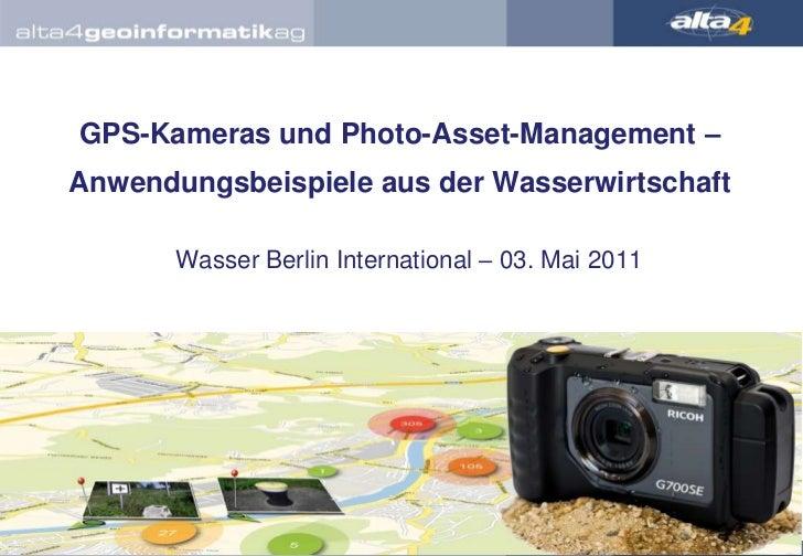 GPS-Kameras und Photo-Asset-Management – Anwendungsbeispiele aus der Wasserwirtschaft<br />Wasser Berlin International – 0...