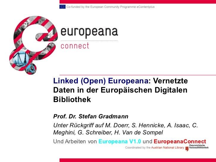 Linked (Open) Europeana : Vernetzte Daten in der Europäischen Digitalen Bibliothek Prof. Dr. Stefan Gradmann   Unter Rückg...
