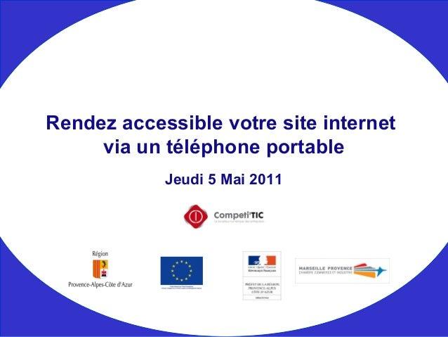 Jeudi 5 Mai 2011 Rendez accessible votre site internet via un téléphone portable
