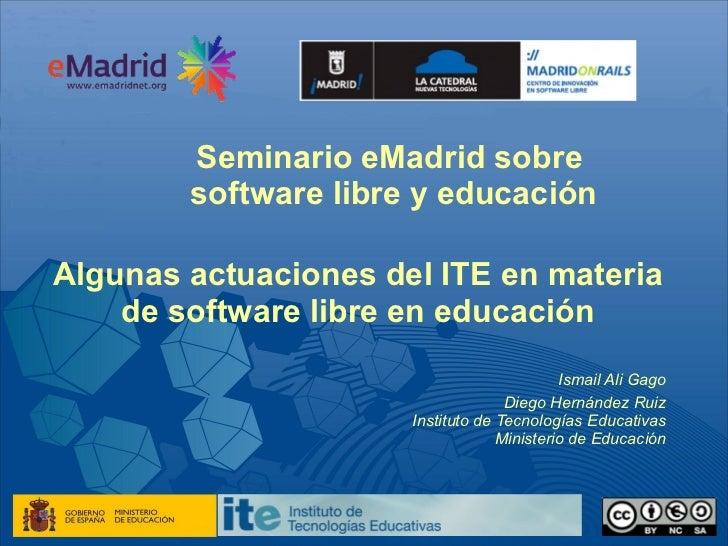 Seminario eMadrid sobre        software libre y educaciónAlgunas actuaciones del ITE en materia    de software libre en ed...