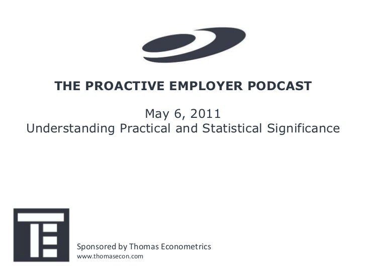THE PROACTIVE EMPLOYER PODCAST                  May 6, 2011Understanding Practical and Statistical Significance        Spo...
