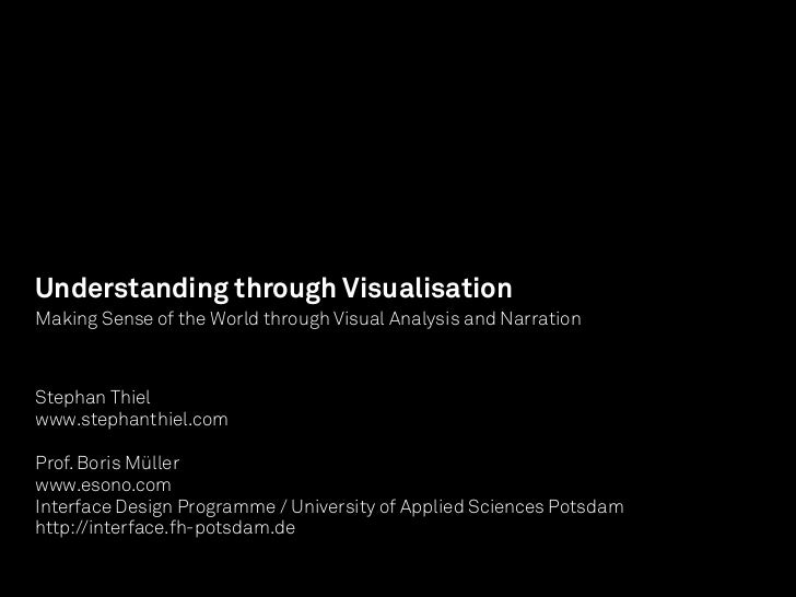 Understanding through VisualisationMaking Sense of the World through Visual Analysis and NarrationStephan Thielwww.stephan...