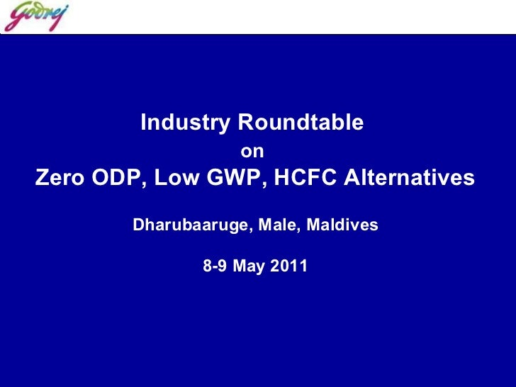 Industry Roundtable  on   Zero ODP, Low GWP, HCFC Alternatives Dharubaaruge, Male, Maldives 8-9 May 2011