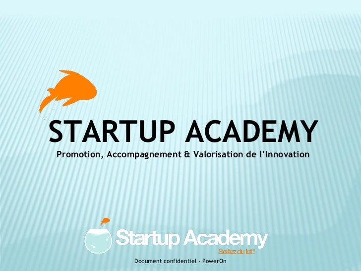 STARTUP ACADEMY Promotion, Accompagnement & Valorisation de l'Innovation Document confidentiel - PowerOn