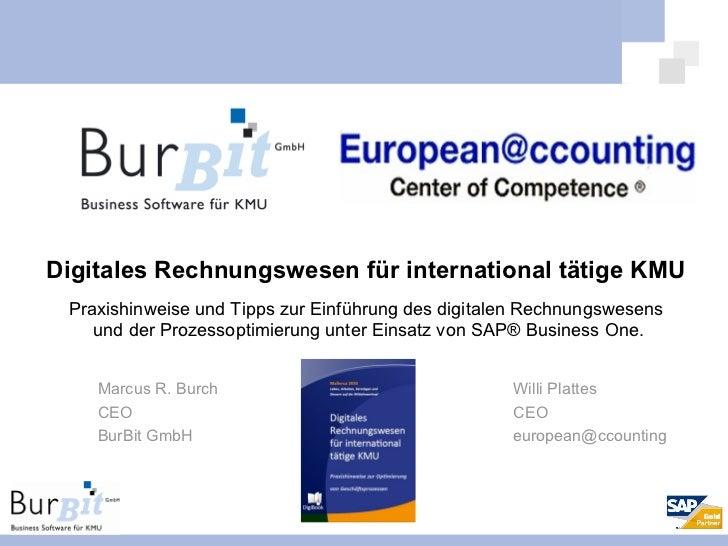 Marcus R. Burch CEO BurBit GmbH Willi Plattes CEO [email_address] Digitales Rechnungswesen für international tätige KMU Pr...