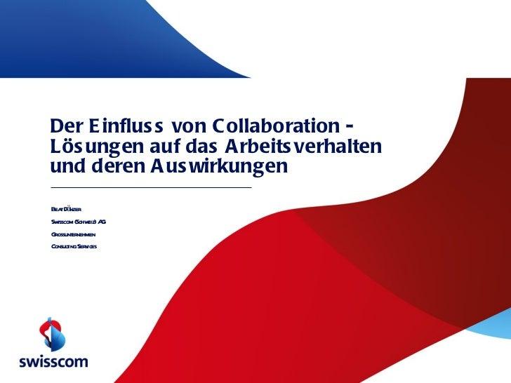 Der Einfluss von Collaboration - Lösungen auf das Arbeitsverhalten und deren Auswirkungen Beat Dänzer Swisscom (Schweiz) A...