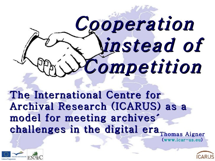 Cooperation  instead of Competition The International Centre for Archival Research (ICARUS) as a model for meeting archive...