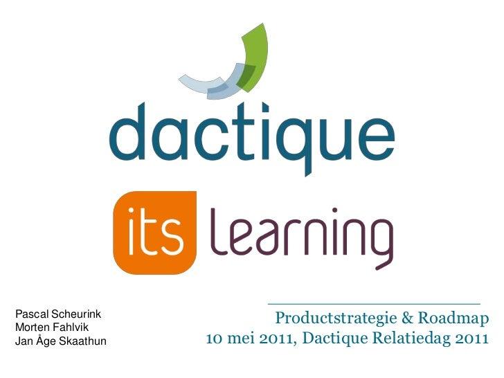 Pascal Scheurink<br />MortenFahlvikJan ÅgeSkaathun<br />Productstrategie & Roadmap<br />10 mei 2011, Dactique Relatiedag 2...