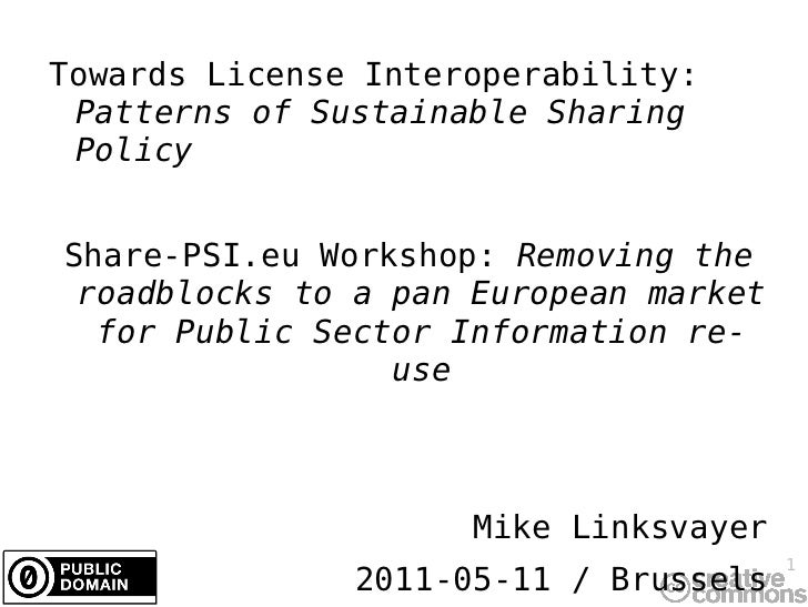 Towards License Interoperability:  Patterns of Sustainable Sharing Policy Share-PSI.eu Workshop:  Removing the roadblocks ...