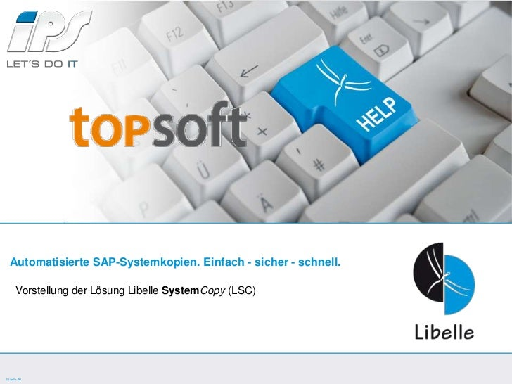 Automatisierte SAP-Systemkopien. Einfach - sicher - schnell. <br />Vorstellung der Lösung Libelle SystemCopy(LSC)<br />