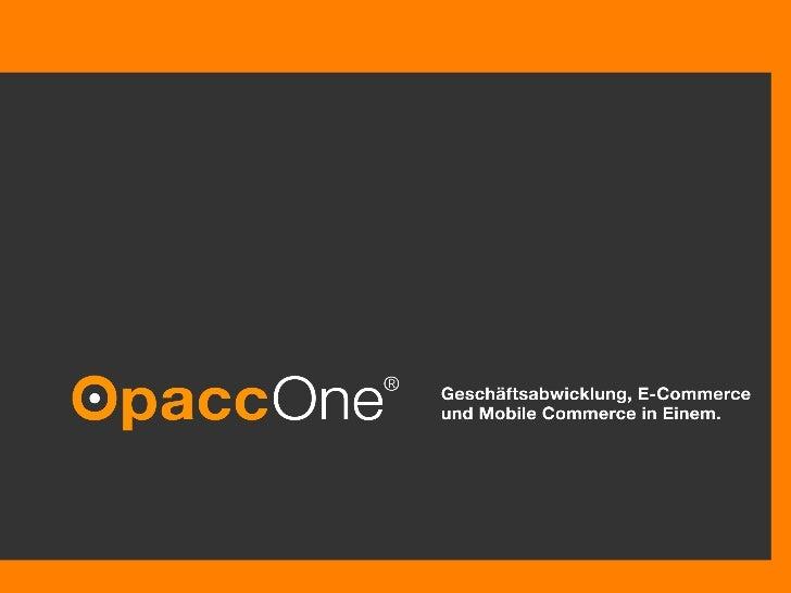 Opacc Software AG  © Opacc, XX. Oktober 2009 Erste Präsentation  © Opacc,  14.05.11