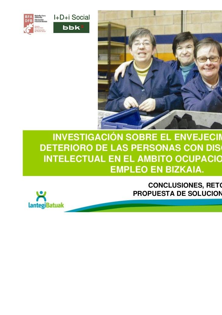 I+D+i Social   INVESTIGACIÓN SOBRE EL ENVEJECIMIENTO YDETERIORO DE LAS PERSONAS CON DISCAPACIDAD INTELECTUAL EN EL AMBITO ...