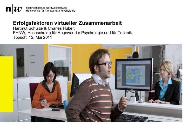 Erfolgsfaktoren virtueller Zusammenarbeit Hartmut Schulze & Charles Huber,  FHNW, Hochschulen für Angewandte Psychologie u...