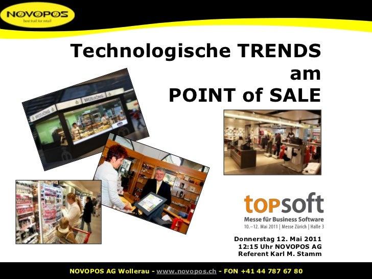 Technologische TRENDS<br />am<br />POINT of SALE<br />Donnerstag 12. Mai 201112:15 Uhr NOVOPOS AGReferent Karl M. Stamm<br />