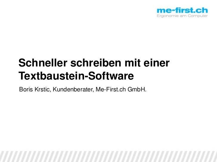 Schneller schreiben mit einer Textbaustein-Software<br />Boris Krstic, Kundenberater, Me-First.ch GmbH.<br />