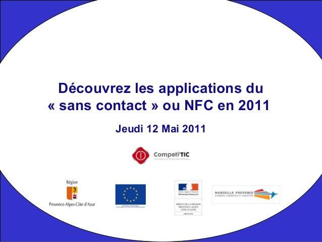 Jeudi 12 Mai 2011 Découvrez les applications du « sans contact » ou NFC en 2011