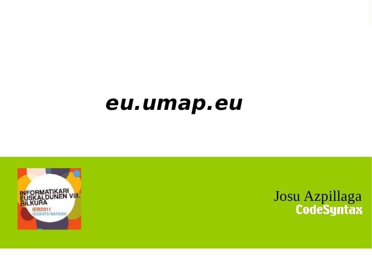 IEB2011 | eu.umap.eu        eu.umap.eu                                  Josu Azpillaga                              1  ...