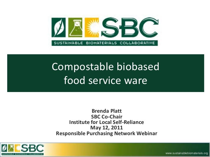 Compostable biobased  food service ware              Brenda Platt              SBC Co-Chair    Institute for Local Self-Re...