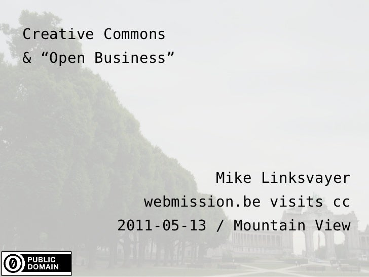 "Creative Commons & ""Open Business"" Mike Linksvayer webmission.be visits cc 2011-05-13 / Mountain View"