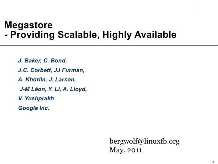 Megastore  - Providing Scalable, Highly Available J. Baker, C. Bond,  J.C. Corbett, JJ Furman,  A. Khorlin, J. Larson, J-M...