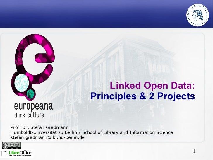 Linked Open Data:  Principles & 2 Projects Prof. Dr. Stefan Gradmann Humboldt-Universität zu Berlin / School of Library an...