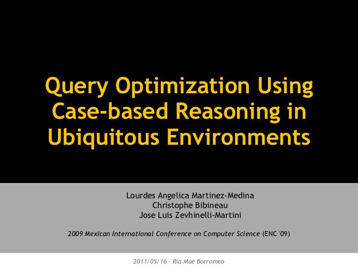 Query Optimization UsingCase-based Reasoning inUbiquitous Environments                   Lourdes Angelica Martinez-Medina ...