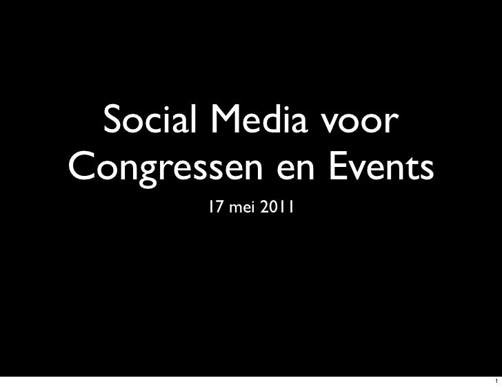 Social Media voorCongressen en Events       17 mei 2011                       1