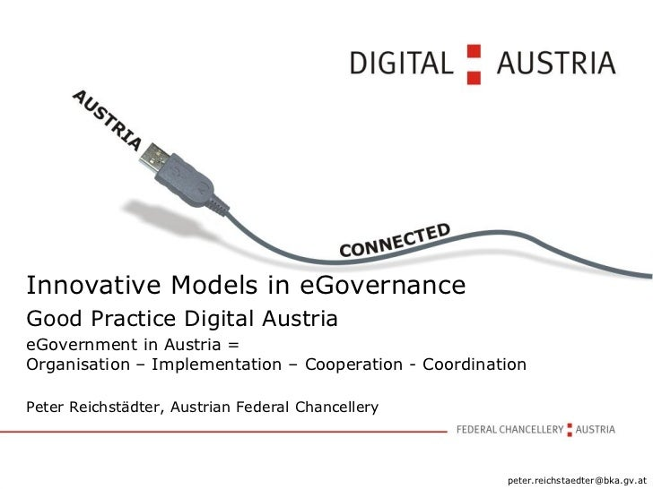 Innovative Models in eGovernanceGood Practice Digital AustriaeGovernment in Austria =Organisation – Implementation – Coope...