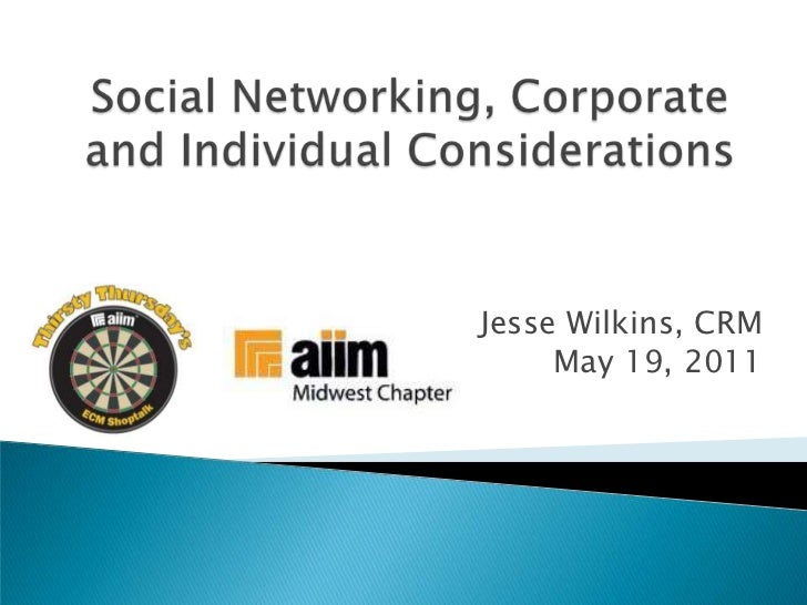 Social Networking, Corporate and Individual Considerations<br />Jesse Wilkins, CRM<br />May 19, 2011<br />