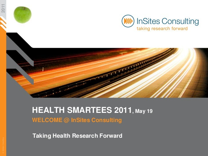 2011                       HEALTH SMARTEES 2011, May 19                       WELCOME @ InSites Consulting                ...