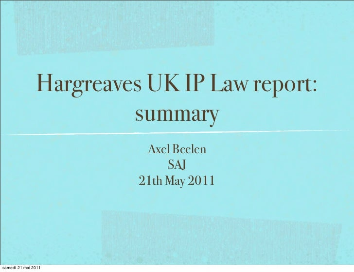 Summary of the May 2011 UK IP Law Review done by Miste Hargreaves