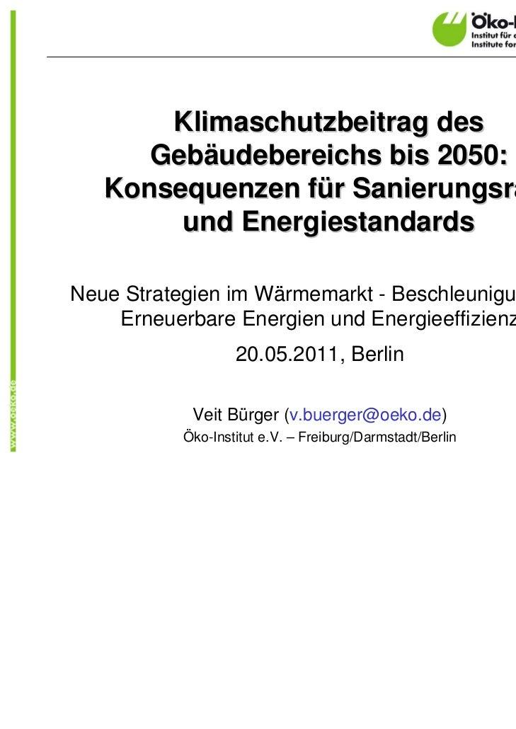 Klimaschutzbeitrag des      Gebäudebereichs bis 2050:   Konsequenzen für Sanierungsrate        und EnergiestandardsNeue St...